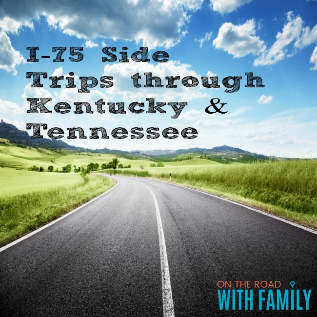 I-75 Side Trips through Kentucky and Tennessee
